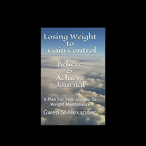 Losing Weight to Gain Control Believe & Achieve Journal