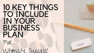 10 Key Things To Include in Your Business Plan For Ultimate Success
