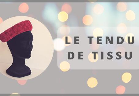 LE TENDU DE TISSU