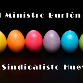 Del Ministro Burlón al Sindicalisto Huevón