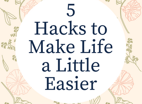 5 HACKS TO MAKE LIFE A LITTLE EASIER