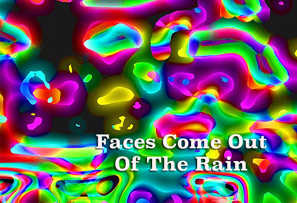 Faces Come Out of the Rain