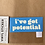 Thumbnail: I've Got Potential Sticker