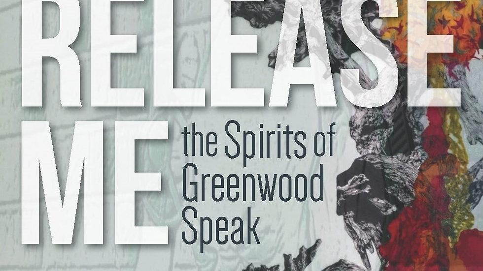RELEASE ME, the Spirits of Greenwood Speak anthology (paperback edition)