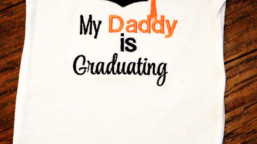 My daddy is graduating bodysuit boy or girl shirt graduation cap