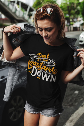 Don't Let The Bastards Grind You Down