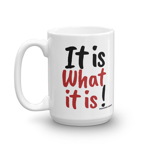 It is What it is 15oz Mug