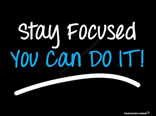 Stay Focused You Can Do It! Art