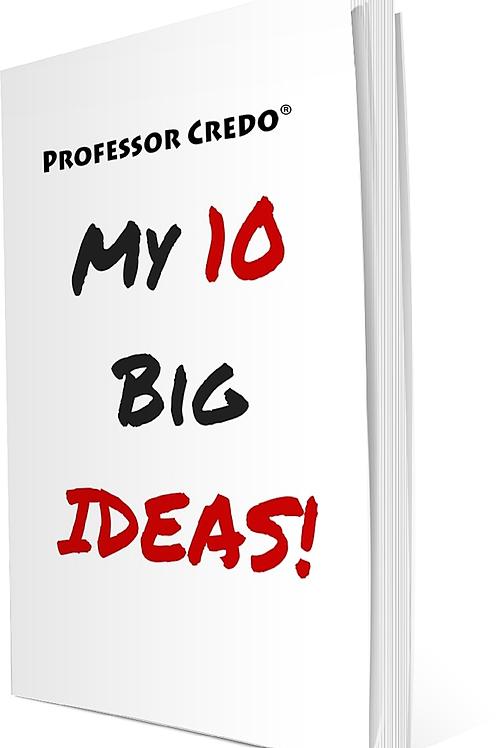 Professor Credo® My 10 Big Ideas!