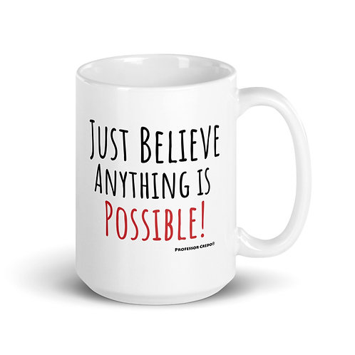 Just Believe Anything Is Possible 15 oz Mug