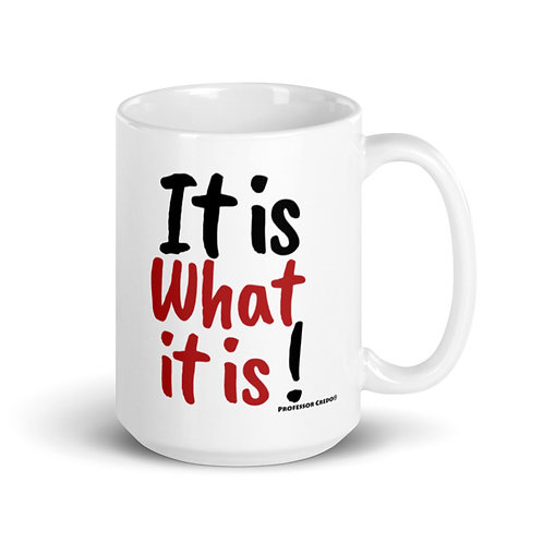 It is What it is 15 oz Mug