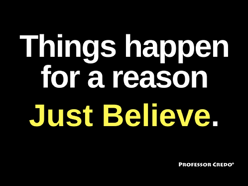 Things Happen for a Reason Just Believe