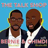 The Talk Shop With Bernie & Chimdi