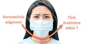 Koronavirüs salgını Türkiye üretimi için sorun yaratabilir!