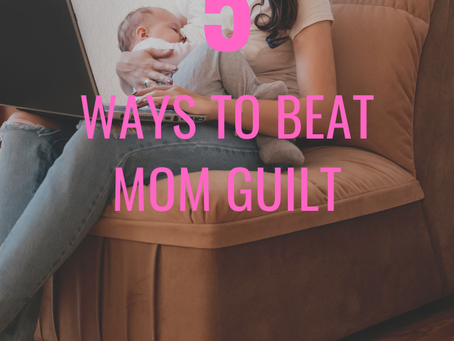 5 Ways To Beat Mom Guilt