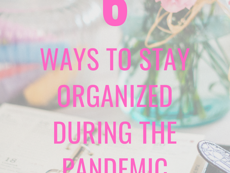 Staying Organized During A Pandemic