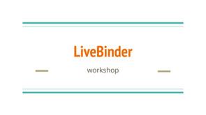 LIVEBinder Workshop