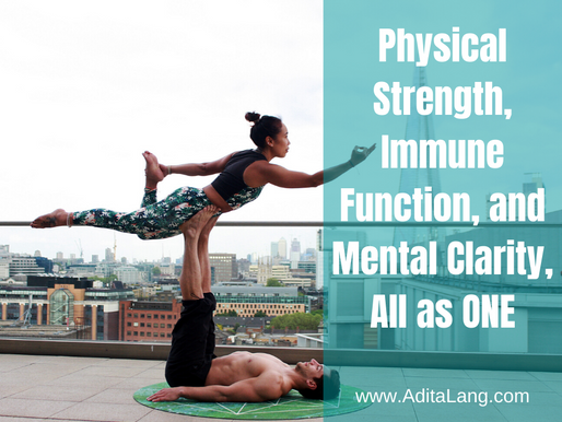 Physical Strength, Immune Function, and Mental Clarity, All as ONE