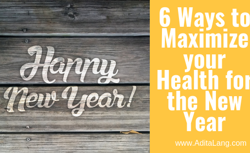 6 Ways to Maximize your Health for the New Year