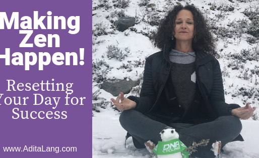 Making Zen Happen! Resetting Your Day for Success