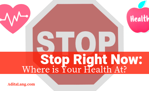 Stop Right Now: Where is Your Health At?