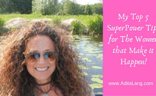 My Top 5 SuperPower Tips for the Women that Make it Happen!