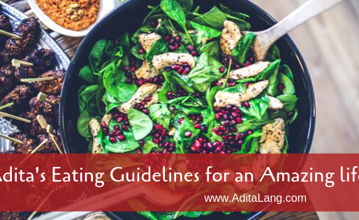 Adita's Eating Guidelines for an Amazing life!