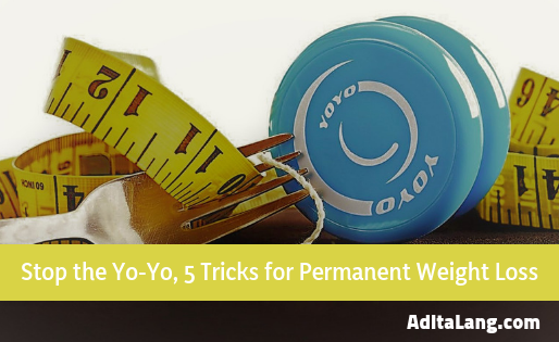 Stop the Yo-Yo, 5 Tricks for Permanent Weight Loss