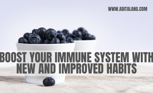 Boost Your Immune System with New and Improved Habits