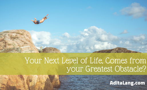 Your Next Level of Life, Comes from your Greatest Obstacle