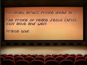 Prince is Dead, the Prince of Peace Still Lives!