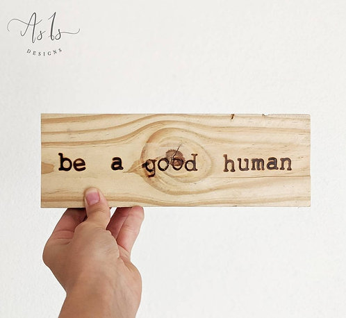 Be A Good Human Quote