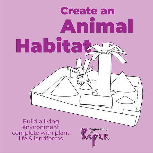 ANIMAL HABITAT Engineering with Paper Project Packet SKU: Animal Habitat EwP