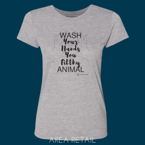 Women's Basic Fitted Lightweight T: Wash Your Hands you Filthy Animan