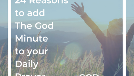 24 Reasons to Add The God Minute to Your Daily Prayer