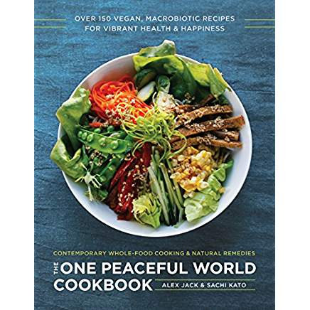 The One Peaceful World Cookbook by Alex Jack and Sachi Kato