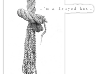 I'm A-Frayed Knot!