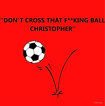 Don't cross that f**king ball Christopher!