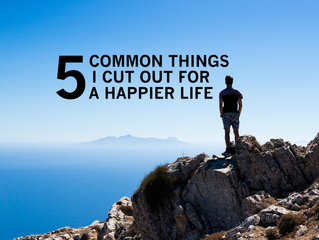 5 Common Things I Cut Out For A Happier Life