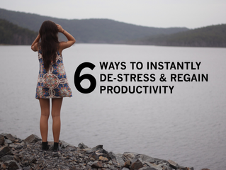 6 Ways To Instantly De-Stress & Regain Productivity