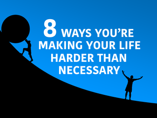 8 Ways You're Making Your Life Harder Than Necessary