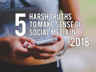 5 Harsh Truths To Make Sense of Social Media in 2018