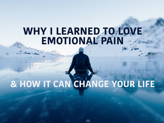 Why I Learned to Love Emotional Pain & How It Can Change Your Life