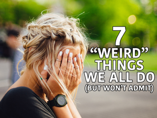 7 Weird Things We All Do (But Won't Admit)