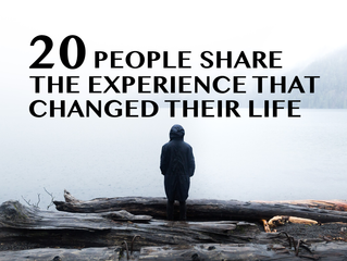 20 People Share the Experience That Changed Their Life More Than Any Other