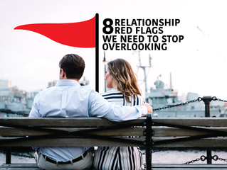 8 Relationship Red Flags We Need to Stop Overlooking