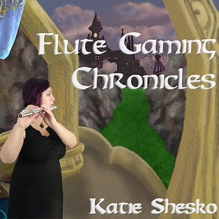 Flute Gaming Chronicles - Katie Shesko-S