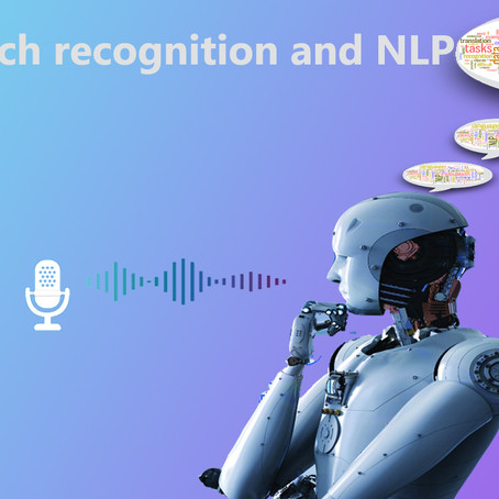 Speech Recognition and Natural Language Processing(NLP)