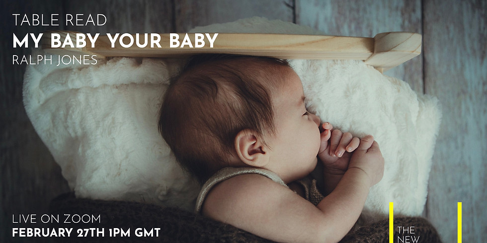 Live Table Read: My Baby Your Baby by Ralph Jones