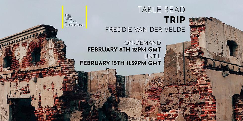 A Table Read Recording: Trip by Freddie van der Velde